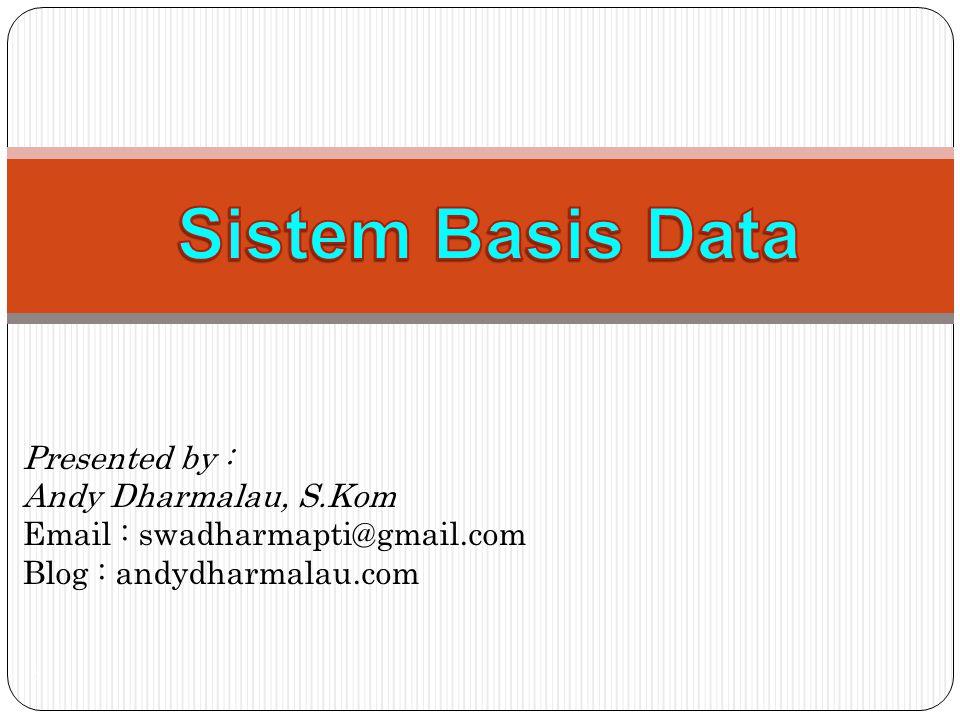 Presented by : Andy Dharmalau, S.Kom Email : swadharmapti@gmail.com Blog : andydharmalau.com 1