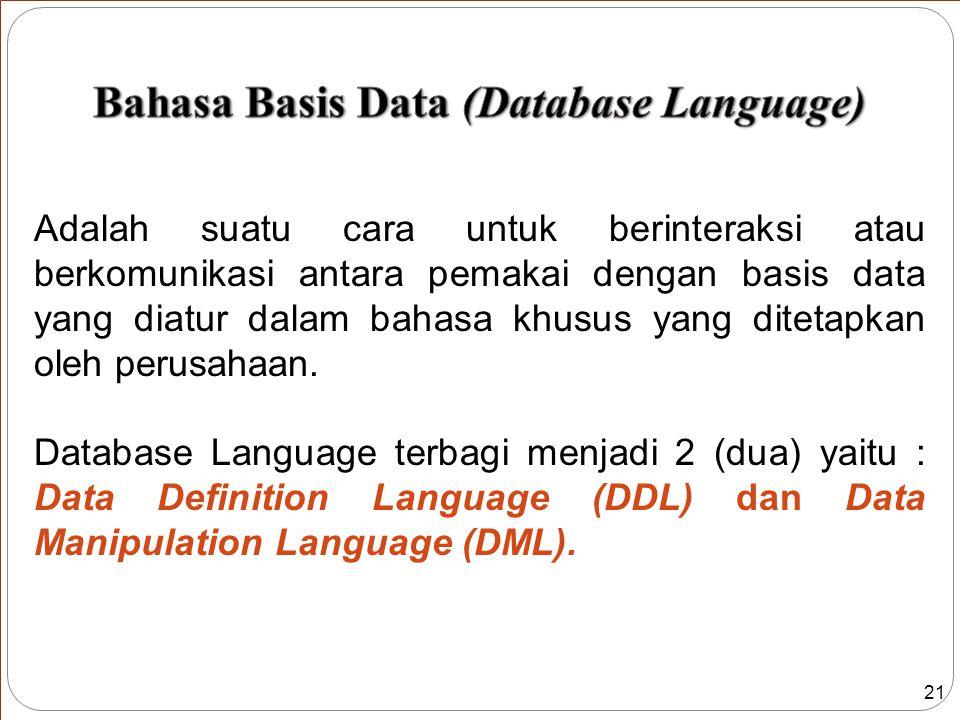 21 Adalah suatu cara untuk berinteraksi atau berkomunikasi antara pemakai dengan basis data yang diatur dalam bahasa khusus yang ditetapkan oleh perusahaan.