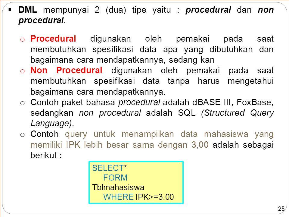 25  DML mempunyai 2 (dua) tipe yaitu : procedural dan non procedural.