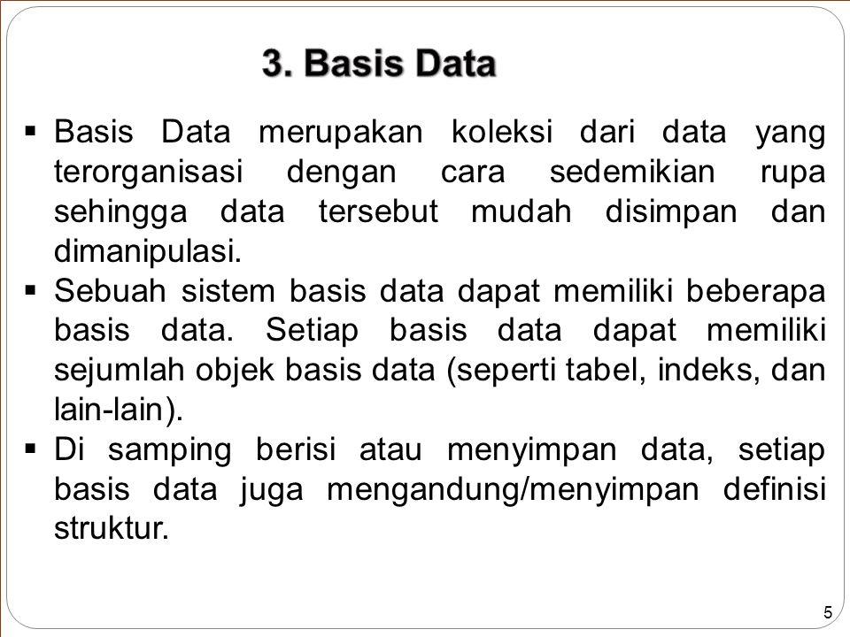 5  Basis Data merupakan koleksi dari data yang terorganisasi dengan cara sedemikian rupa sehingga data tersebut mudah disimpan dan dimanipulasi.