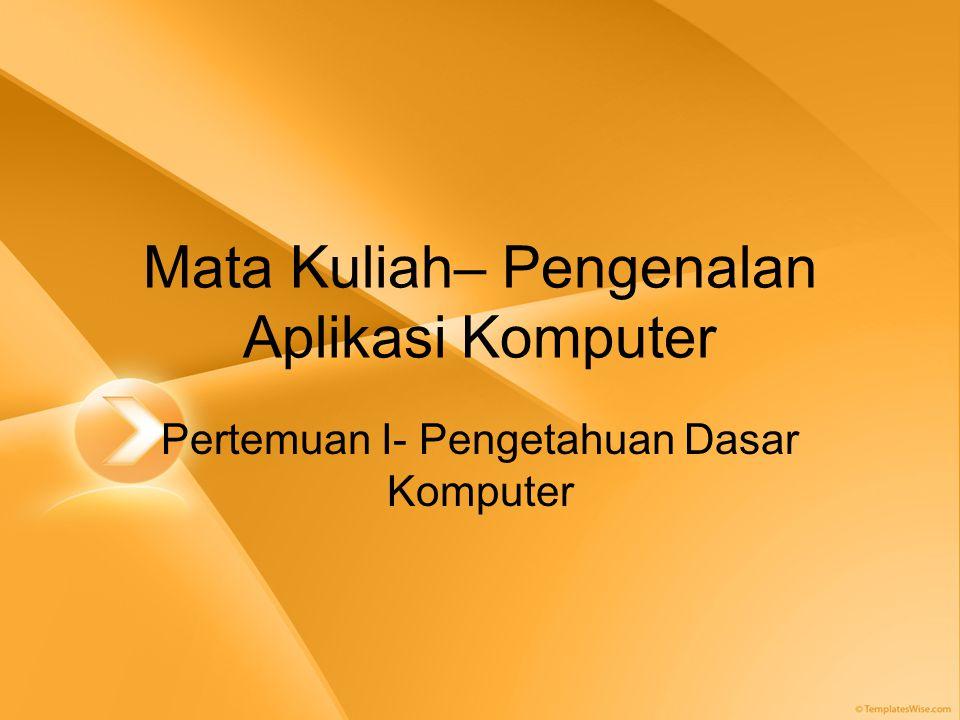 Rincian Materi Kuliah •Teori: –Pengenalan Komputer –Software Aplikasi •Praktikum: –Ms.Word –Ms.Excel –Ms.Powerpoint –Ms.