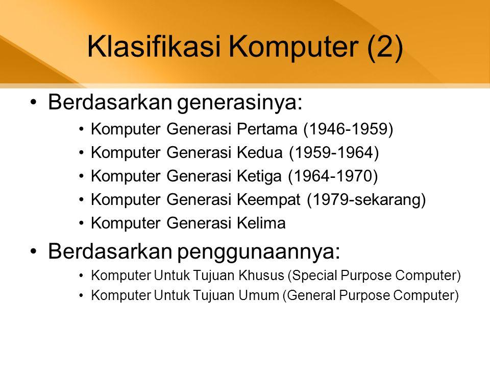 Klasifikasi Komputer (2) •Berdasarkan generasinya: •Komputer Generasi Pertama (1946-1959) •Komputer Generasi Kedua (1959-1964) •Komputer Generasi Keti