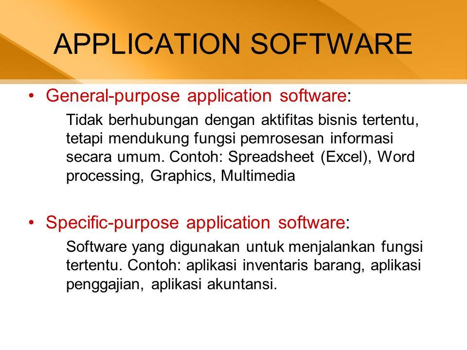 APPLICATION SOFTWARE •General-purpose application software: Tidak berhubungan dengan aktifitas bisnis tertentu, tetapi mendukung fungsi pemrosesan inf