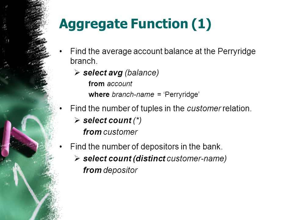 Aggregate Function (1) •Find the average account balance at the Perryridge branch.