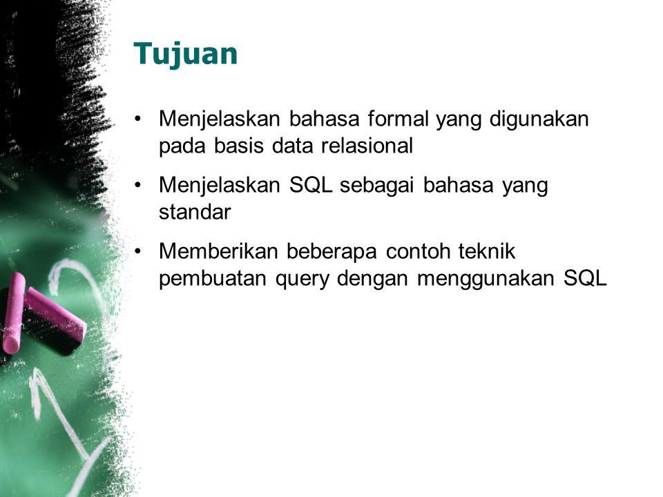 Tujuan •Menjelaskan bahasa formal yang digunakan pada basis data relasional •Menjelaskan SQL sebagai bahasa yang standar •Memberikan beberapa contoh t
