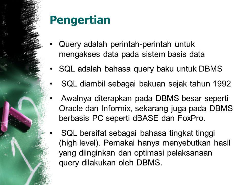 Pengertian •Query adalah perintah-perintah untuk mengakses data pada sistem basis data •SQL adalah bahasa query baku untuk DBMS • SQL diambil sebagai