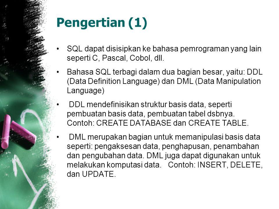 Pengertian (1) •SQL dapat disisipkan ke bahasa pemrograman yang lain seperti C, Pascal, Cobol, dll. •Bahasa SQL terbagi dalam dua bagian besar, yaitu: