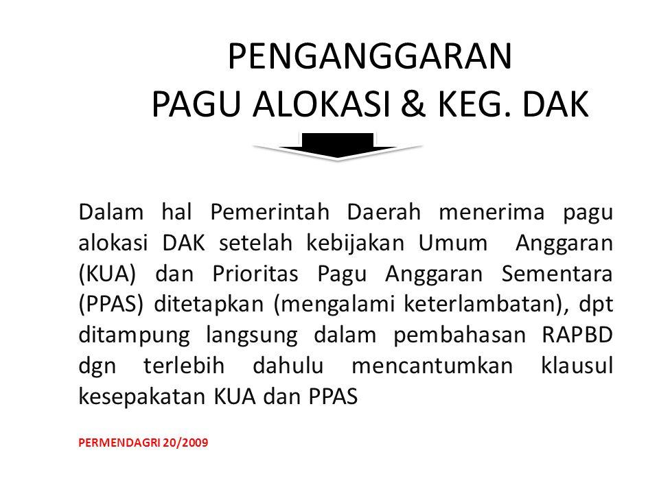 PENGANGGARAN PAGU ALOKASI & KEG. DAK Dalam hal Pemerintah Daerah menerima pagu alokasi DAK setelah kebijakan Umum Anggaran (KUA) dan Prioritas Pagu An