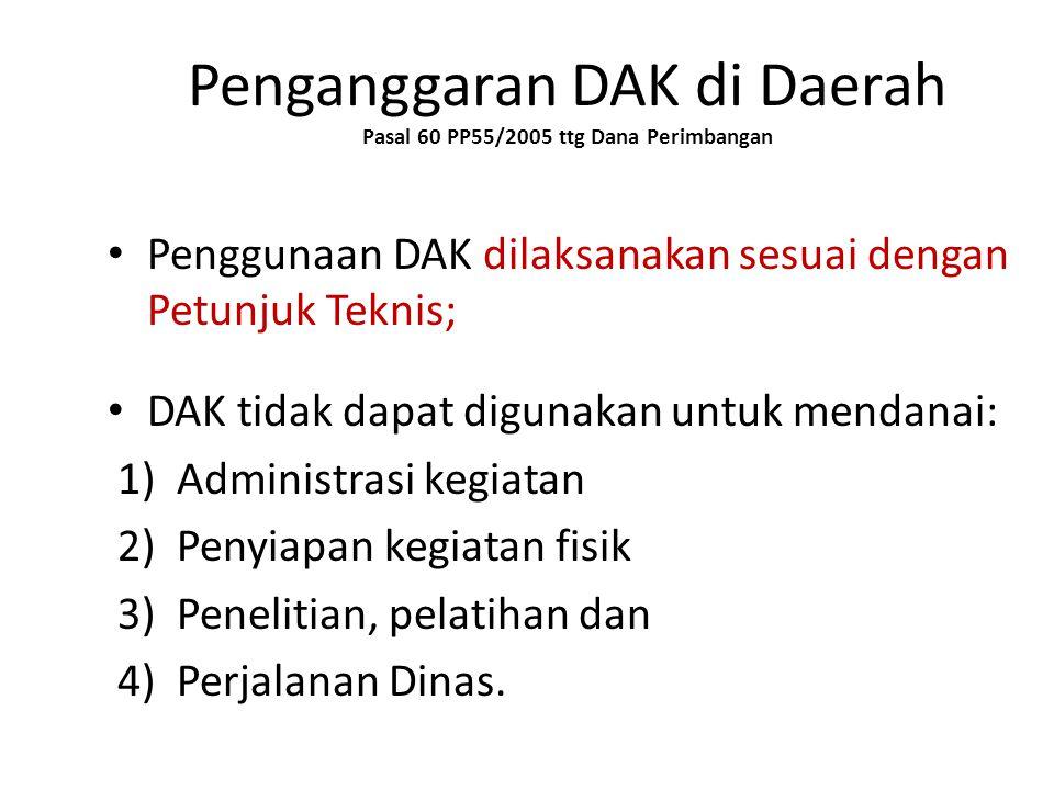 Penganggaran DAK di Daerah Pasal 60 PP55/2005 ttg Dana Perimbangan • Penggunaan DAK dilaksanakan sesuai dengan Petunjuk Teknis; • DAK tidak dapat digu