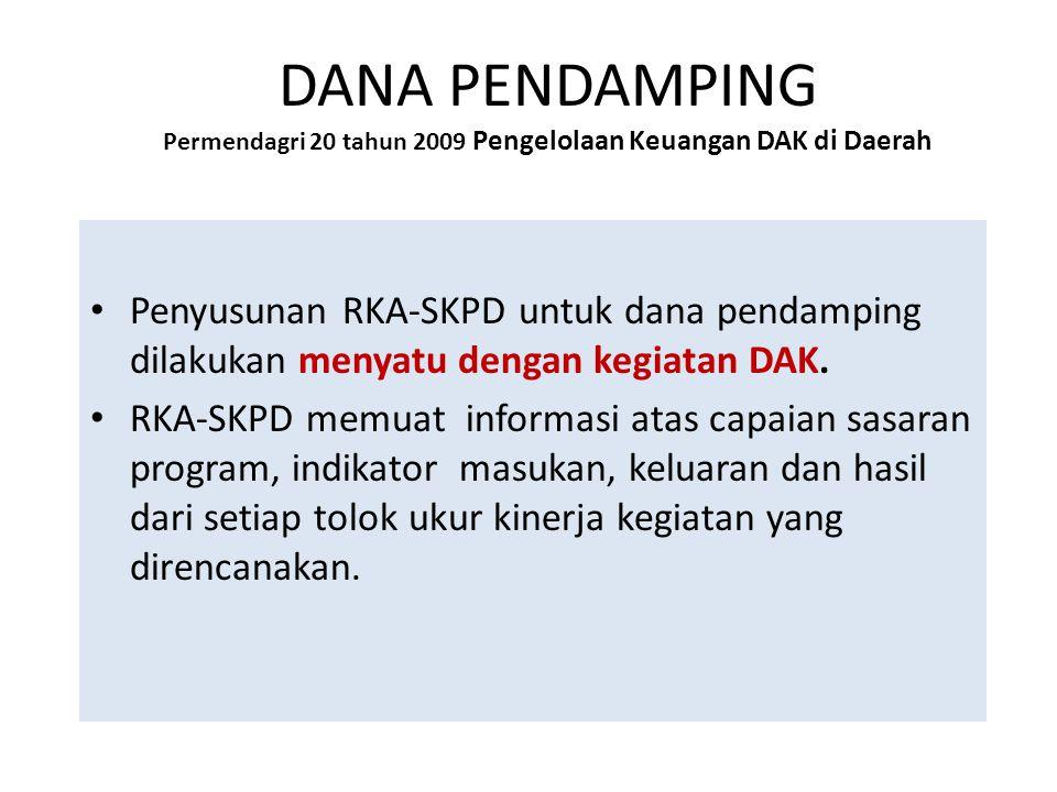 DANA PENDAMPING Permendagri 20 tahun 2009 Pengelolaan Keuangan DAK di Daerah • Penyusunan RKA-SKPD untuk dana pendamping dilakukan menyatu dengan kegi