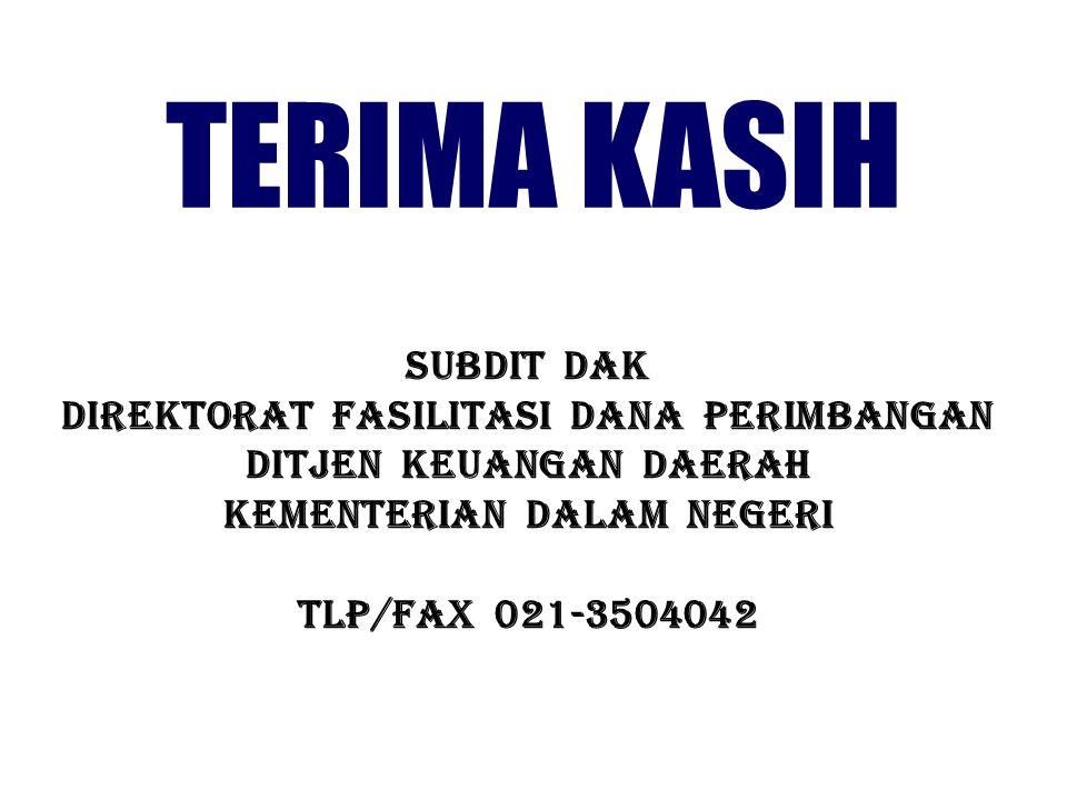 TERIMA KASIH SUBDIT DAK DIREKTORAT FASILITASI DANA PERIMBANGAN Ditjen keuangan daerah Kementerian dalam negeri Tlp/fax 021-3504042