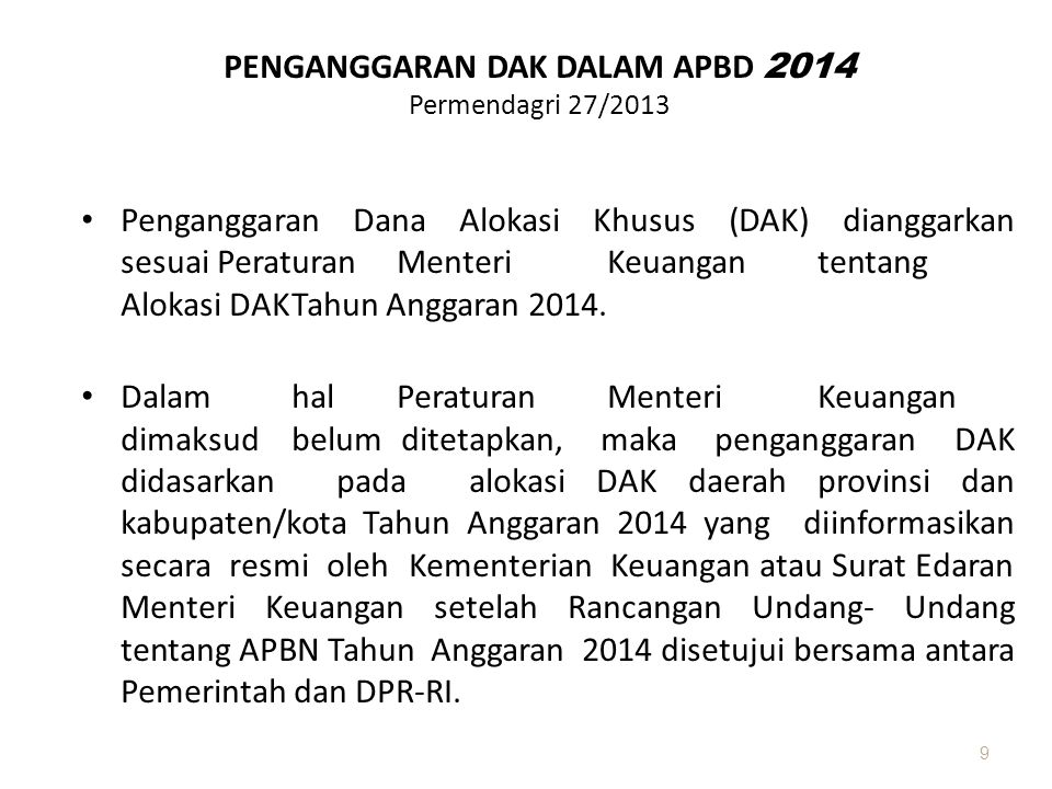SISA DAK Permendagri 27/2013 (PEDUM APBD 2014) • Dana sisa DAK yang berasal dari tahun-tahun anggaran sebelumnya, digunakan untuk mendanai kegiatan DAK pada bidang yang sama dengan mengacu pada petunjuk teknis tahun anggaran sebelumnya atau Tahun Anggaran 2014.