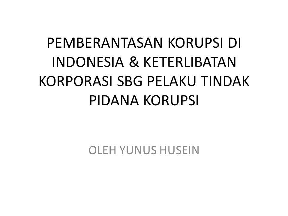 PEMBERANTASAN KORUPSI DI INDONESIA & KETERLIBATAN KORPORASI SBG PELAKU TINDAK PIDANA KORUPSI OLEH YUNUS HUSEIN