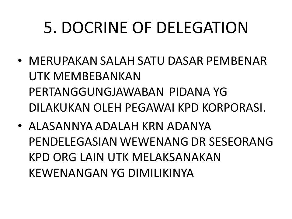 5. DOCRINE OF DELEGATION • MERUPAKAN SALAH SATU DASAR PEMBENAR UTK MEMBEBANKAN PERTANGGUNGJAWABAN PIDANA YG DILAKUKAN OLEH PEGAWAI KPD KORPORASI. • AL