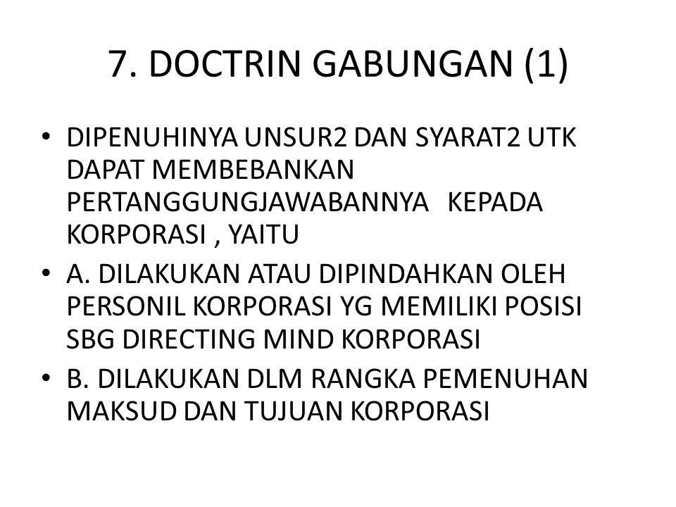 7. DOCTRIN GABUNGAN (1) • DIPENUHINYA UNSUR2 DAN SYARAT2 UTK DAPAT MEMBEBANKAN PERTANGGUNGJAWABANNYA KEPADA KORPORASI, YAITU • A. DILAKUKAN ATAU DIPIN