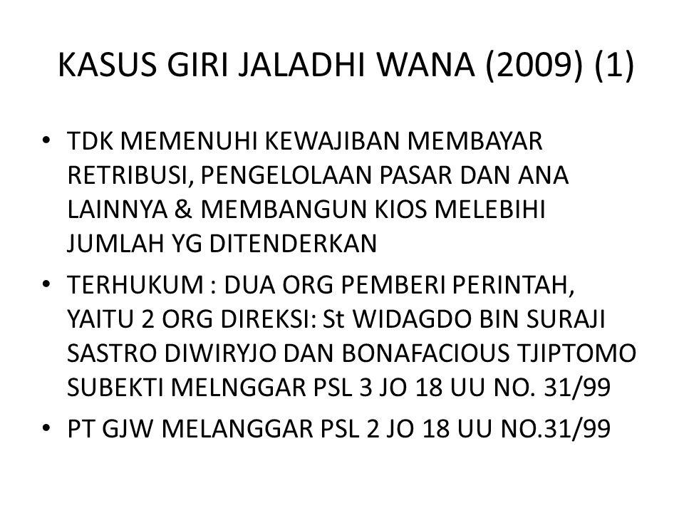 KASUS GIRI JALADHI WANA (2009) (1) • TDK MEMENUHI KEWAJIBAN MEMBAYAR RETRIBUSI, PENGELOLAAN PASAR DAN ANA LAINNYA & MEMBANGUN KIOS MELEBIHI JUMLAH YG