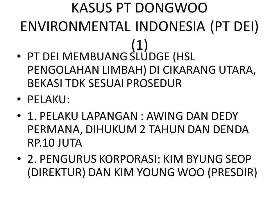 KASUS PT DONGWOO ENVIRONMENTAL INDONESIA (PT DEI) (1) • PT DEI MEMBUANG SLUDGE (HSL PENGOLAHAN LIMBAH) DI CIKARANG UTARA, BEKASI TDK SESUAI PROSEDUR •