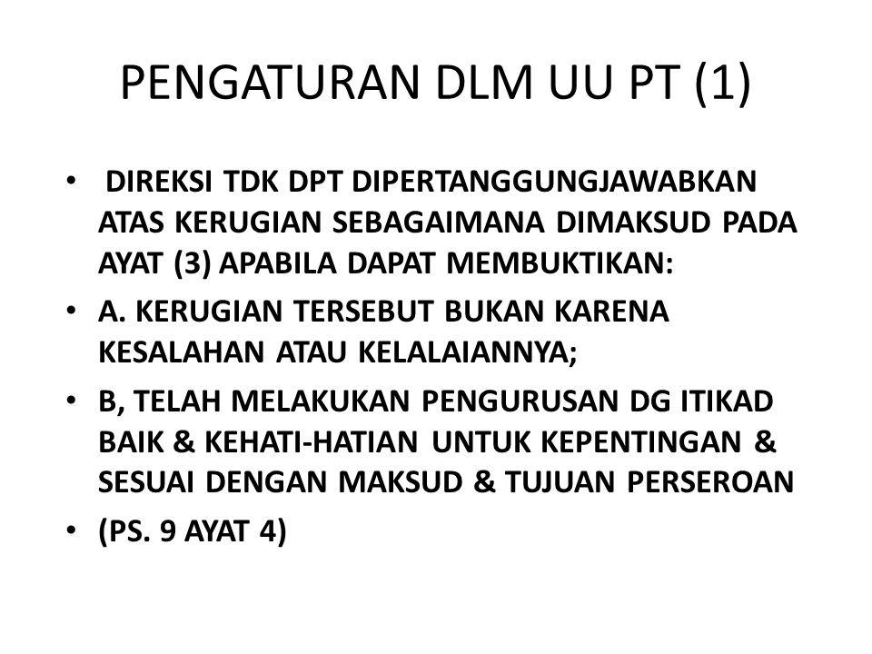 PENGATURAN DLM UU PT (1) • DIREKSI TDK DPT DIPERTANGGUNGJAWABKAN ATAS KERUGIAN SEBAGAIMANA DIMAKSUD PADA AYAT (3) APABILA DAPAT MEMBUKTIKAN: • A. KERU