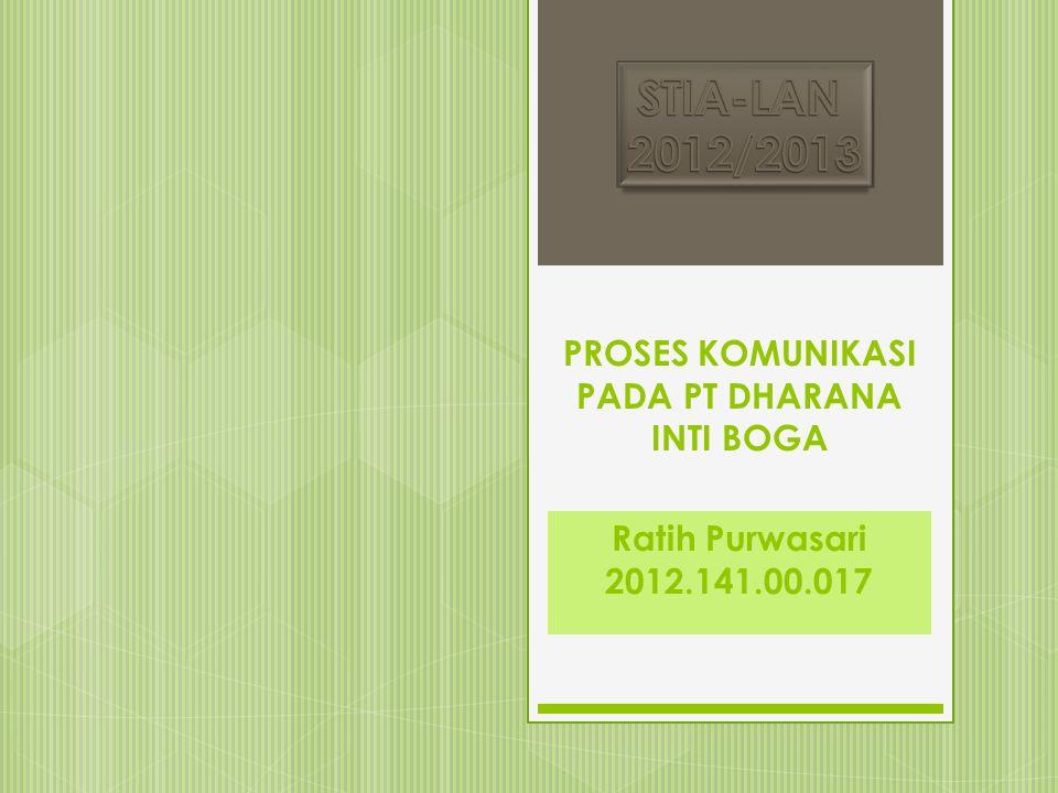 PROSES KOMUNIKASI PADA PT DHARANA INTI BOGA Ratih Purwasari 2012.141.00.017