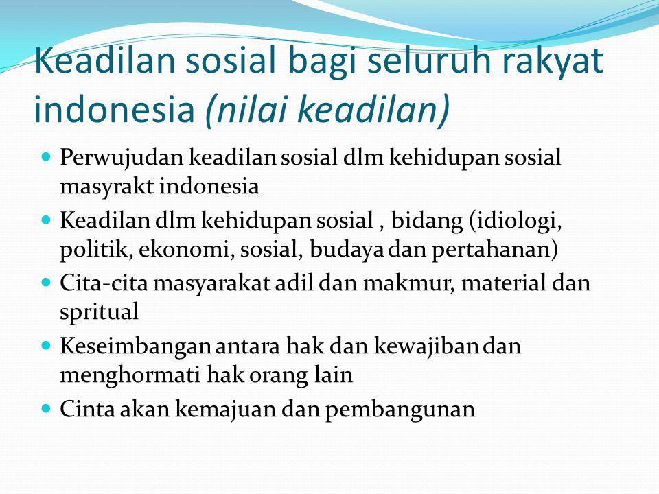 Keadilan sosial bagi seluruh rakyat indonesia (nilai keadilan)  Perwujudan keadilan sosial dlm kehidupan sosial masyrakt indonesia  Keadilan dlm keh