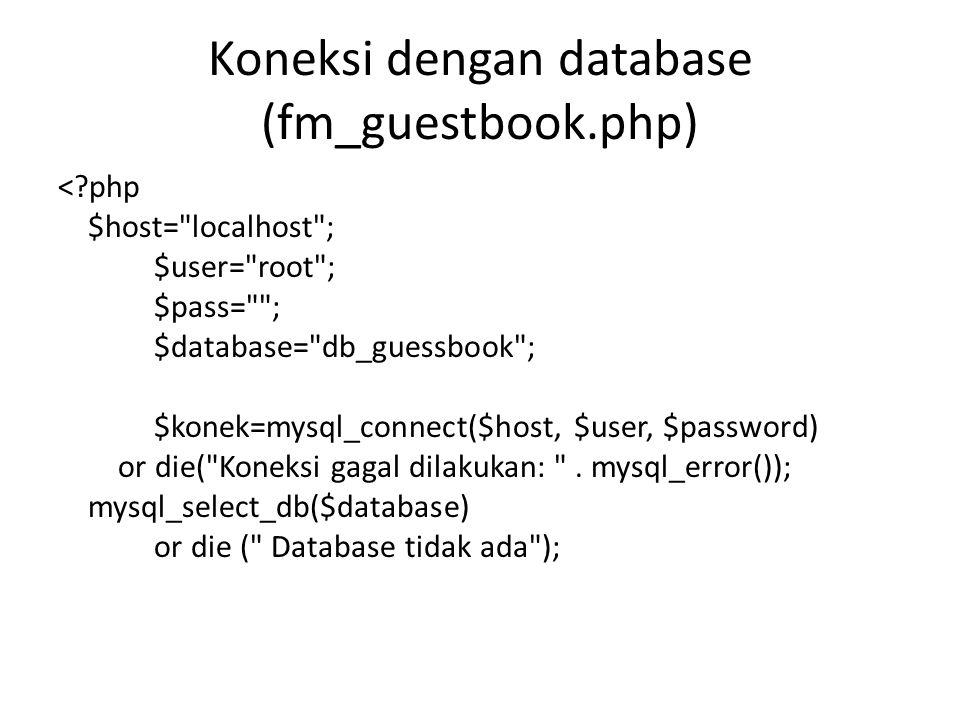 Koneksi dengan database (fm_guestbook.php) <?php $host=