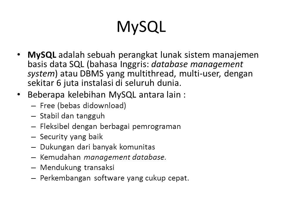 MySQL • MySQL adalah sebuah perangkat lunak sistem manajemen basis data SQL (bahasa Inggris: database management system) atau DBMS yang multithread, m