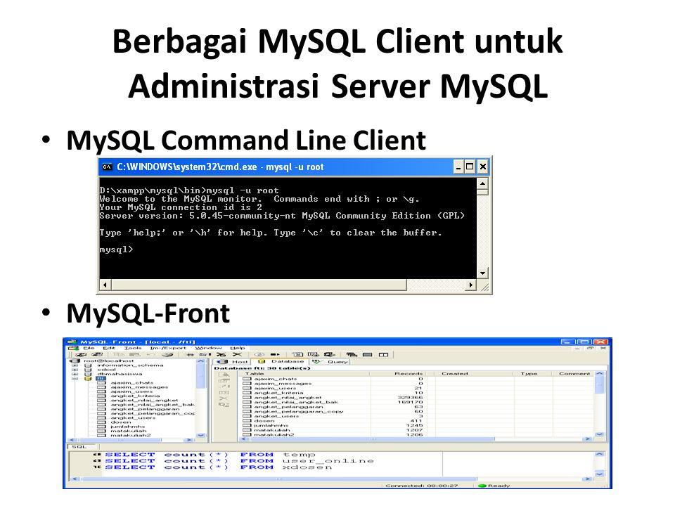 Berbagai MySQL Client untuk Administrasi Server MySQL • MySQL Command Line Client • MySQL-Front