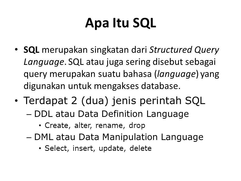 Apa Itu SQL • SQL merupakan singkatan dari Structured Query Language. SQL atau juga sering disebut sebagai query merupakan suatu bahasa (language) yan