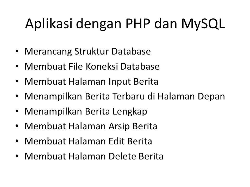 Aplikasi dengan PHP dan MySQL • Merancang Struktur Database • Membuat File Koneksi Database • Membuat Halaman Input Berita • Menampilkan Berita Terbar