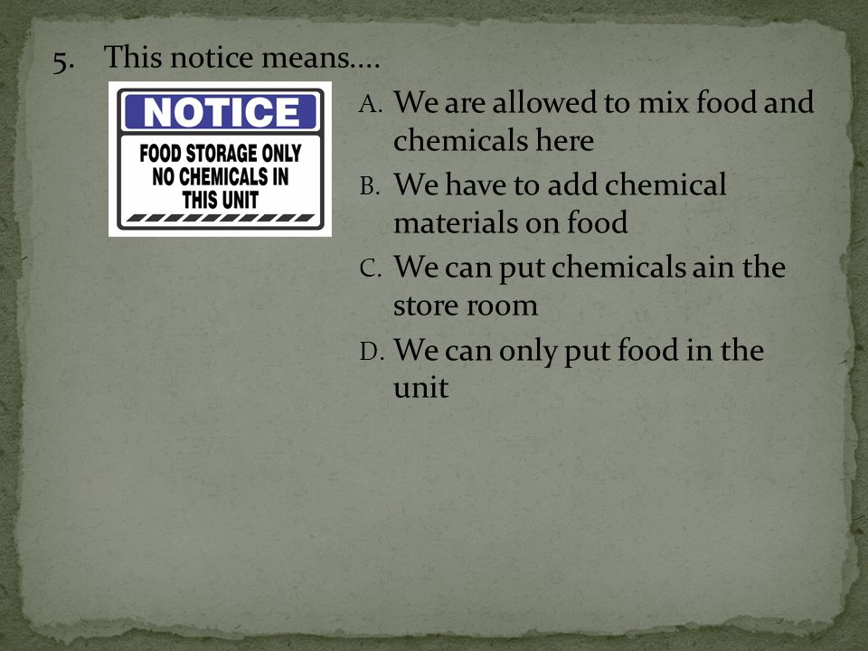 5.This notice means.... A. We are allowed to mix food and chemicals here B. We have to add chemical materials on food C. We can put chemicals ain the
