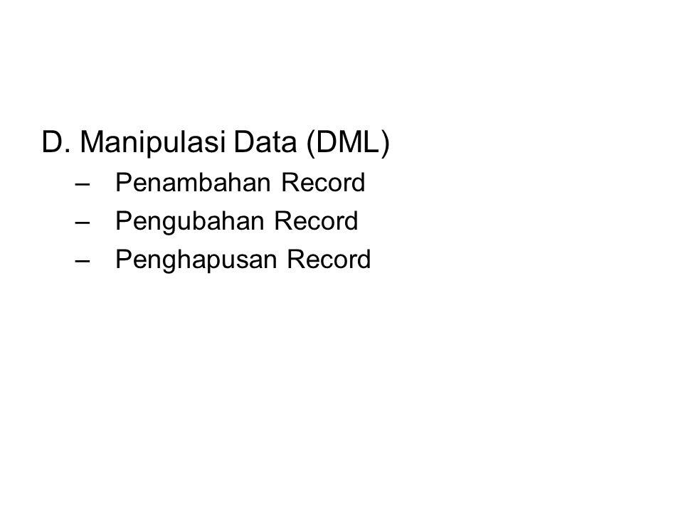 D. Manipulasi Data (DML) –Penambahan Record –Pengubahan Record –Penghapusan Record