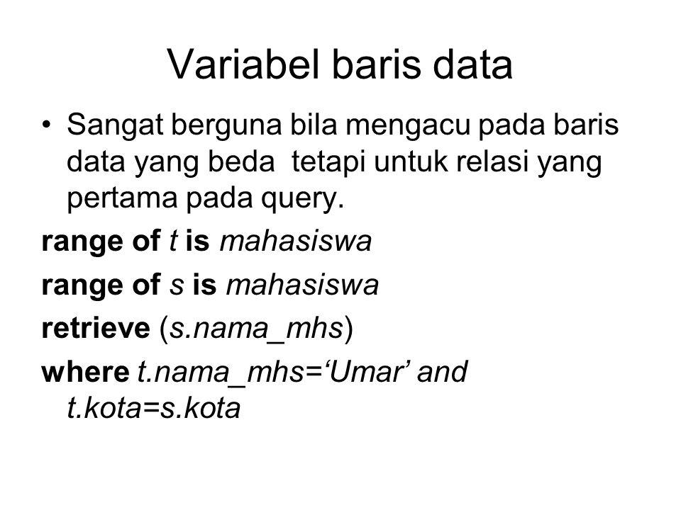 Variabel baris data •Sangat berguna bila mengacu pada baris data yang beda tetapi untuk relasi yang pertama pada query. range of t is mahasiswa range