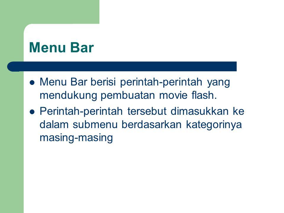 Menu Bar  Menu Bar berisi perintah-perintah yang mendukung pembuatan movie flash.  Perintah-perintah tersebut dimasukkan ke dalam submenu berdasarka
