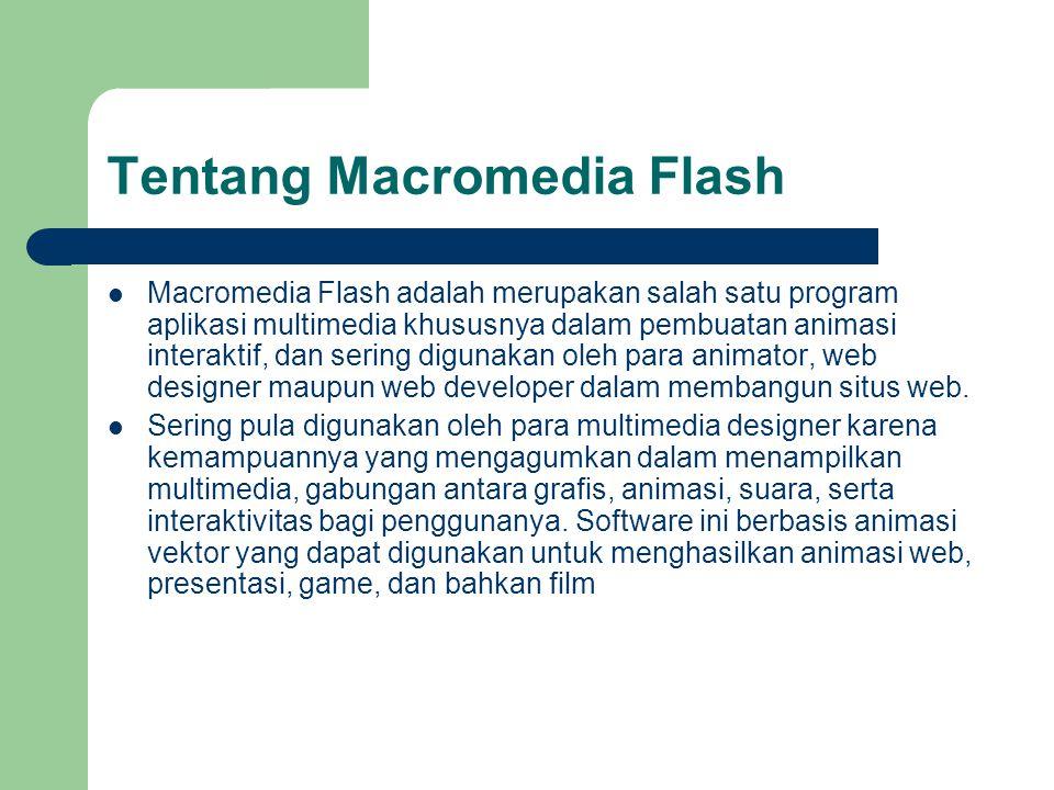 Tentang Macromedia Flash  Macromedia Flash adalah merupakan salah satu program aplikasi multimedia khususnya dalam pembuatan animasi interaktif, dan sering digunakan oleh para animator, web designer maupun web developer dalam membangun situs web.