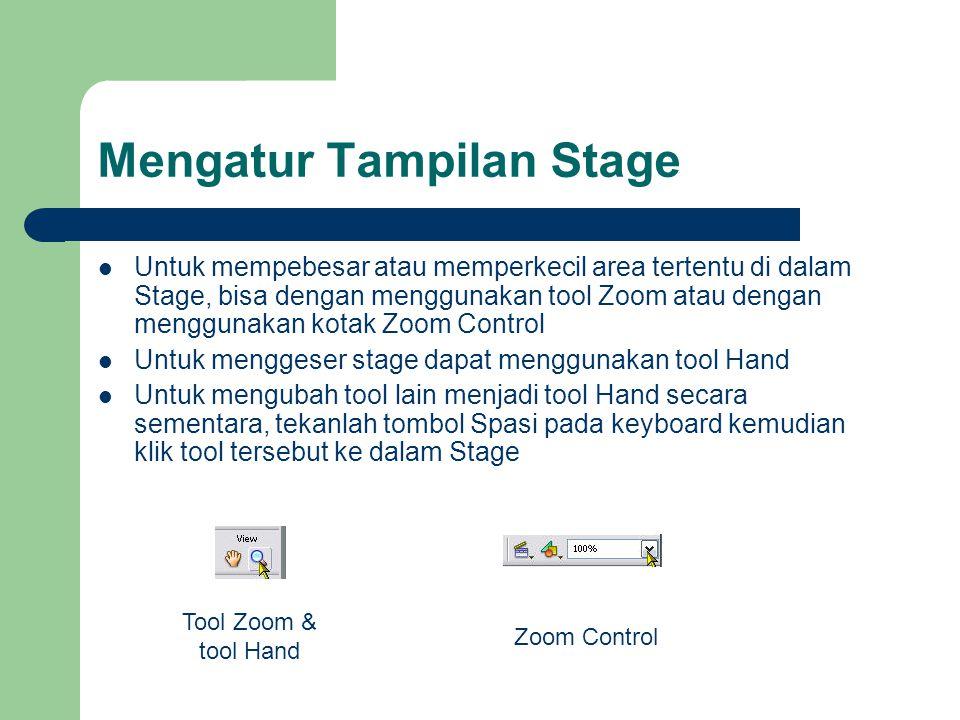 Mengatur Tampilan Stage  Untuk mempebesar atau memperkecil area tertentu di dalam Stage, bisa dengan menggunakan tool Zoom atau dengan menggunakan kotak Zoom Control  Untuk menggeser stage dapat menggunakan tool Hand  Untuk mengubah tool lain menjadi tool Hand secara sementara, tekanlah tombol Spasi pada keyboard kemudian klik tool tersebut ke dalam Stage Tool Zoom & tool Hand Zoom Control
