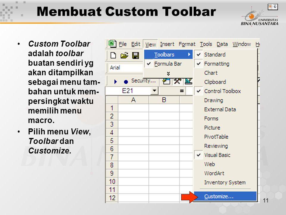 11 Membuat Custom Toolbar •Custom Toolbar adalah toolbar buatan sendiri yg akan ditampilkan sebagai menu tam- bahan untuk mem- persingkat waktu memilih menu macro.