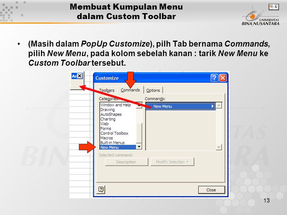 13 Membuat Kumpulan Menu dalam Custom Toolbar •(Masih dalam PopUp Customize), pilh Tab bernama Commands, pilih New Menu, pada kolom sebelah kanan : tarik New Menu ke Custom Toolbar tersebut.