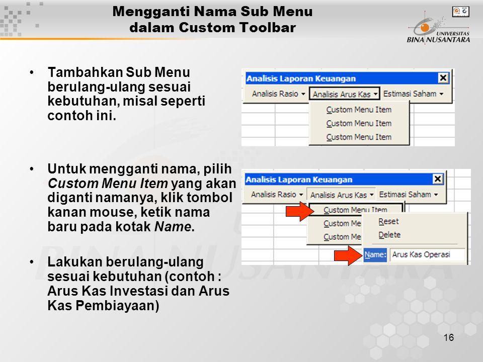 16 Mengganti Nama Sub Menu dalam Custom Toolbar •Tambahkan Sub Menu berulang-ulang sesuai kebutuhan, misal seperti contoh ini. •Untuk mengganti nama,