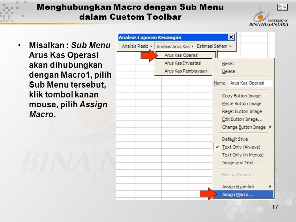 17 Menghubungkan Macro dengan Sub Menu dalam Custom Toolbar •Misalkan : Sub Menu Arus Kas Operasi akan dihubungkan dengan Macro1, pilih Sub Menu tersebut, klik tombol kanan mouse, pilih Assign Macro.