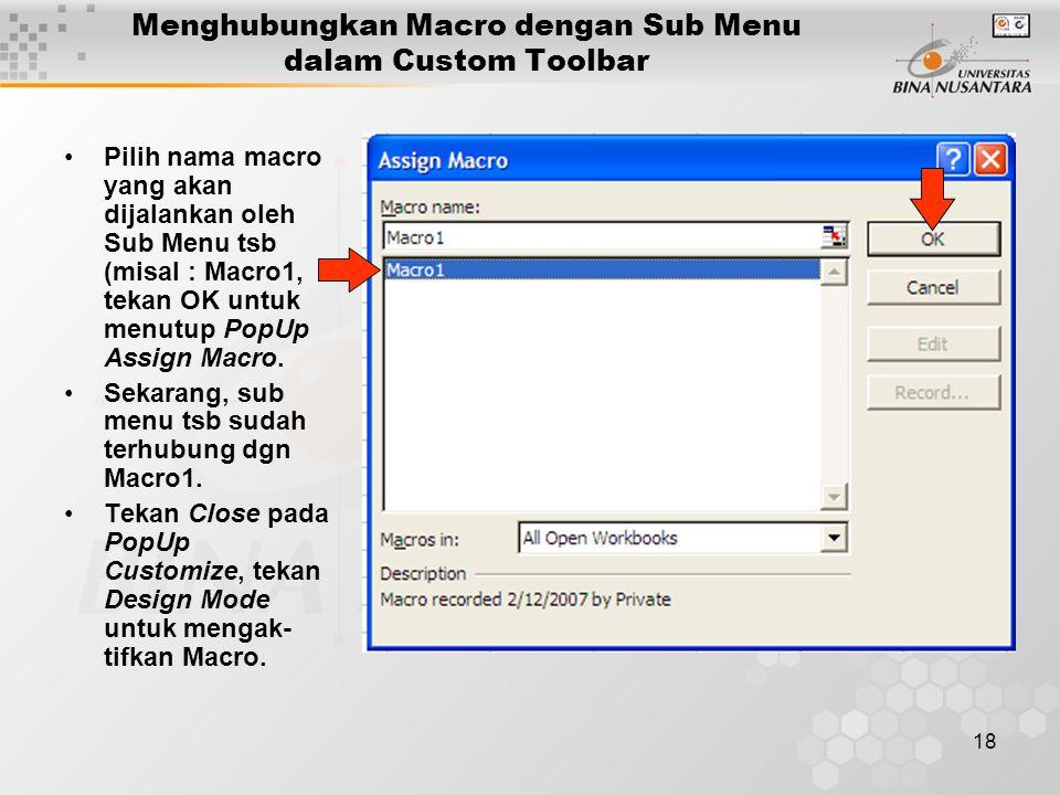 18 Menghubungkan Macro dengan Sub Menu dalam Custom Toolbar •Pilih nama macro yang akan dijalankan oleh Sub Menu tsb (misal : Macro1, tekan OK untuk m