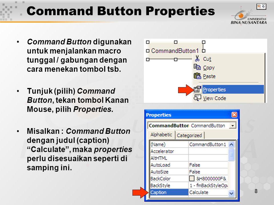 8 Command Button Properties •Command Button digunakan untuk menjalankan macro tunggal / gabungan dengan cara menekan tombol tsb. •Tunjuk (pilih) Comma