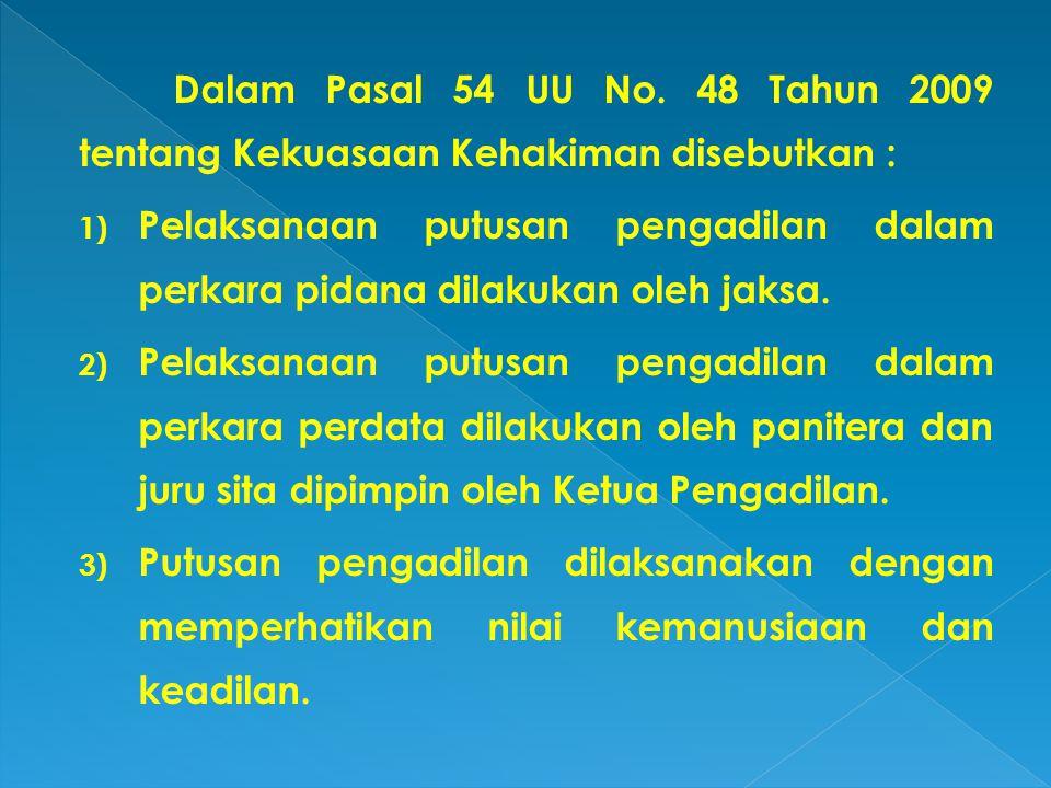 Dalam Pasal 54 UU No. 48 Tahun 2009 tentang Kekuasaan Kehakiman disebutkan : 1) Pelaksanaan putusan pengadilan dalam perkara pidana dilakukan oleh jak
