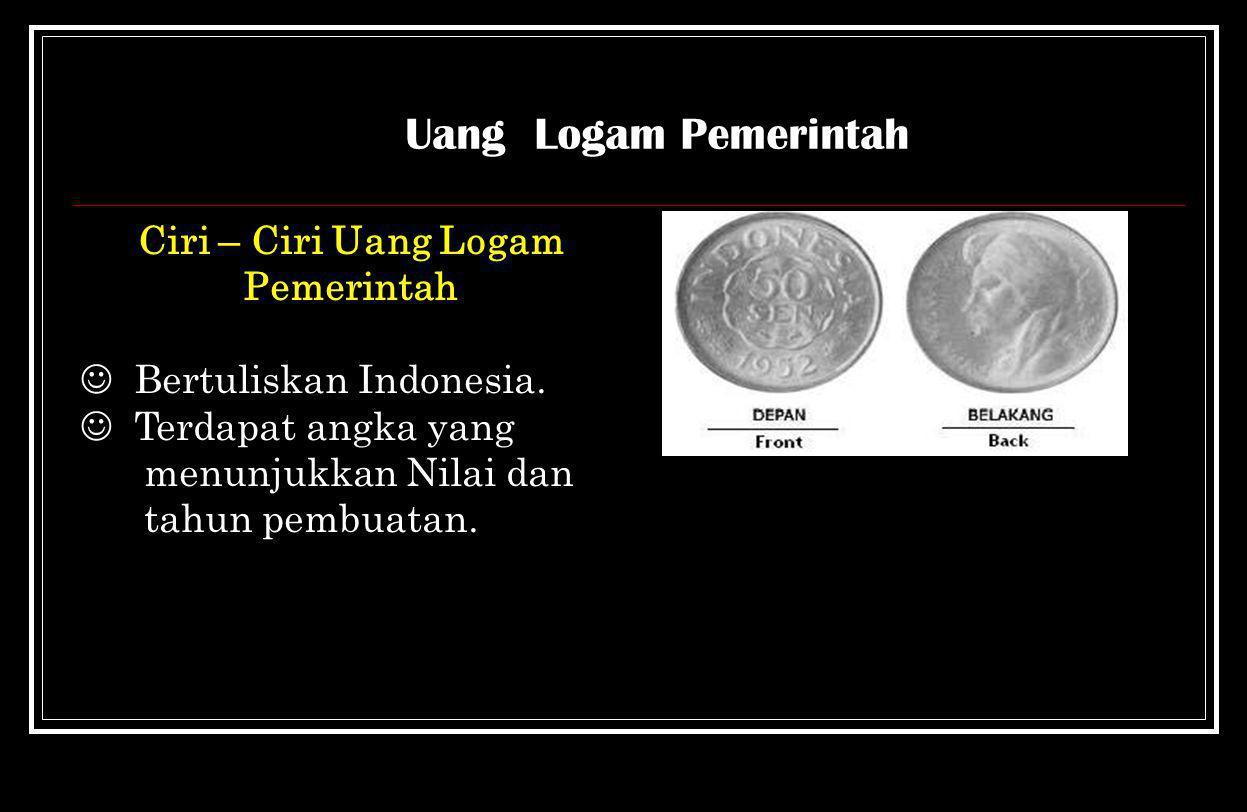 Ciri=ciri Uang Kertas Pemerintah  Bertuliskan Republik Indonesia tanda pembayaran yg sah  Terdapat angka menunjukkan nilai dan th Pembuatan  Ditand