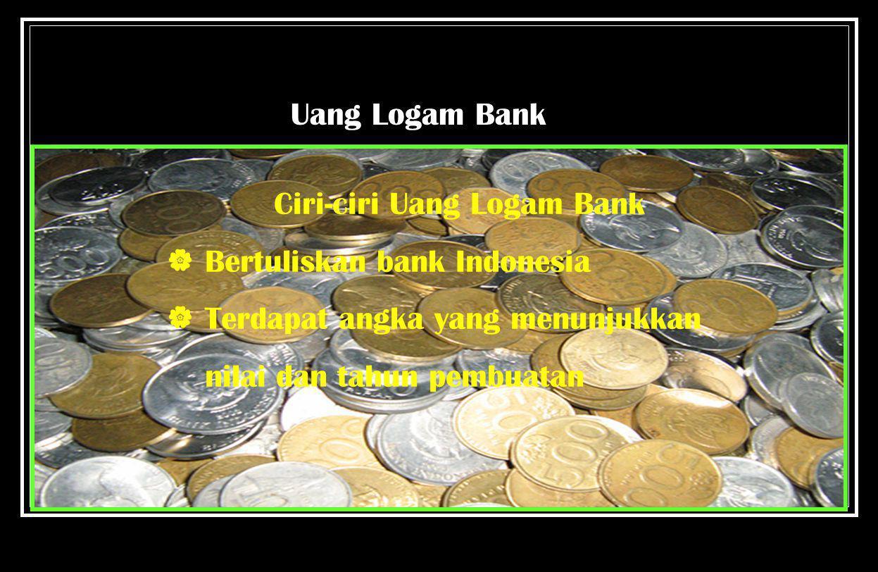 Uang Kertas Bank Ciri Uang Kertas Bank  Bertuliskan Bank Indonesia  Terdapat angka yang menun jukkan nilai dan tahun pembuatan  ditandatangani oleh