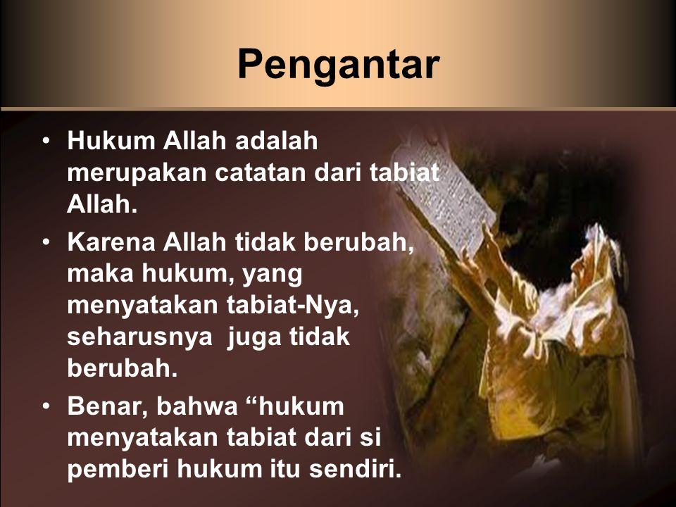 Pengantar •Hukum Allah adalah merupakan catatan dari tabiat Allah. •Karena Allah tidak berubah, maka hukum, yang menyatakan tabiat-Nya, seharusnya jug
