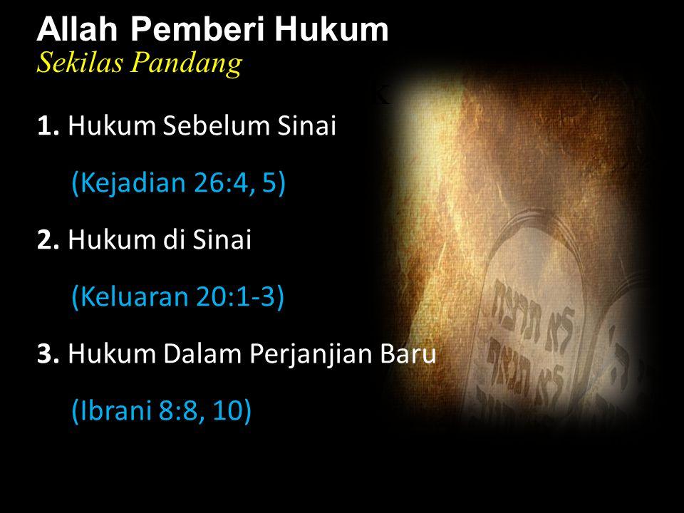 Black Allah Pemberi Hukum Sekilas Pandang 1. Hukum Sebelum Sinai (Kejadian 26:4, 5) 2. Hukum di Sinai (Keluaran 20:1-3) 3. Hukum Dalam Perjanjian Baru