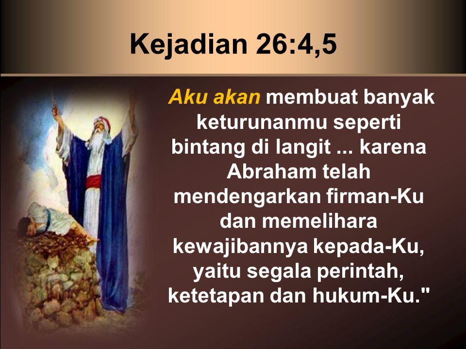Kejadian 26:4,5 Aku akan membuat banyak keturunanmu seperti bintang di langit... karena Abraham telah mendengarkan firman-Ku dan memelihara kewajibann