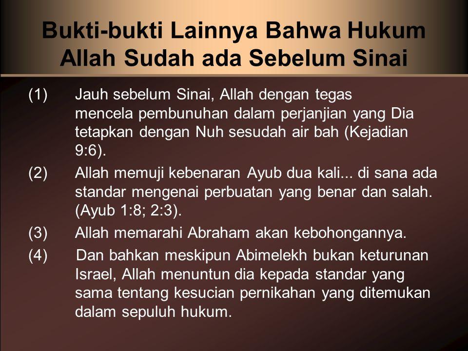 Bukti-bukti Lainnya Bahwa Hukum Allah Sudah ada Sebelum Sinai (1) Jauh sebelum Sinai, Allah dengan tegas mencela pembunuhan dalam perjanjian yang Dia tetapkan dengan Nuh sesudah air bah (Kejadian 9:6).