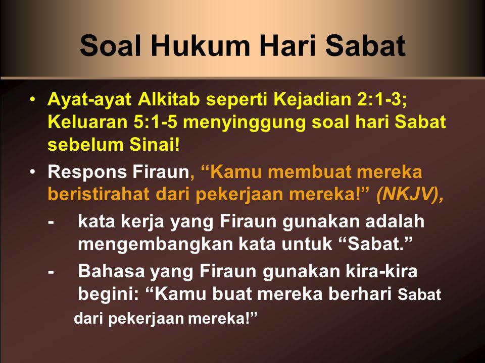 Soal Hukum Hari Sabat •Ayat-ayat Alkitab seperti Kejadian 2:1-3; Keluaran 5:1-5 menyinggung soal hari Sabat sebelum Sinai.