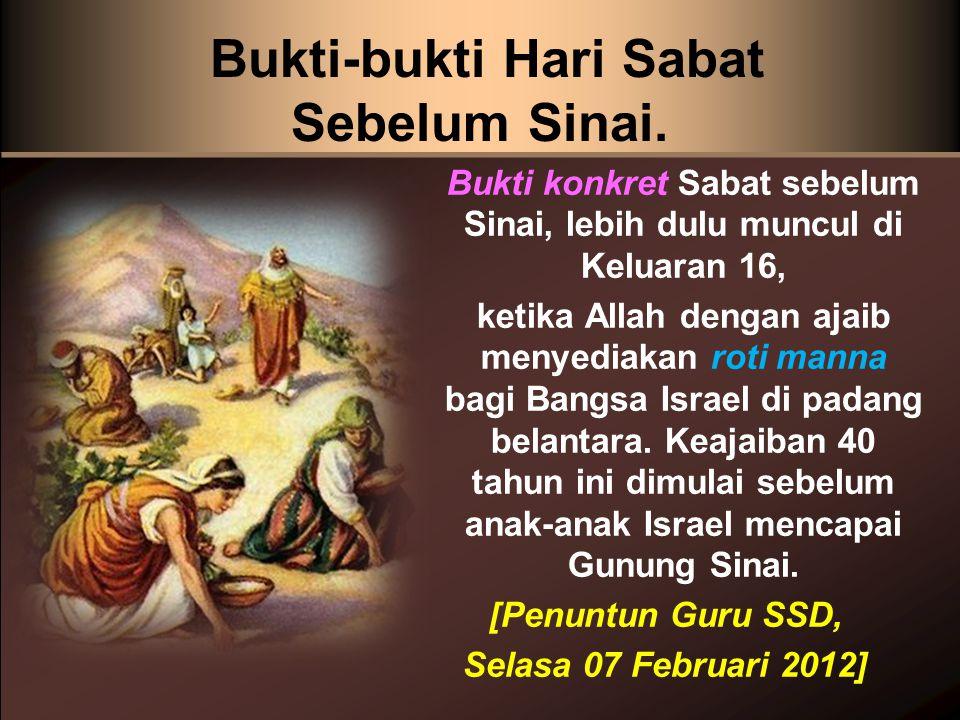 Bukti-bukti Hari Sabat Sebelum Sinai. Bukti konkret Sabat sebelum Sinai, lebih dulu muncul di Keluaran 16, ketika Allah dengan ajaib menyediakan roti